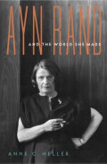 Ayn Rand and the World She Made, by Anne Heller, cover image