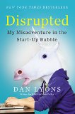 Disrupted: My Misadventure in the Start-Up Bubble cover